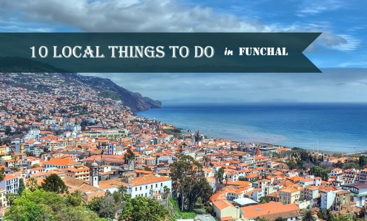 10 Local Things to do in Funchal